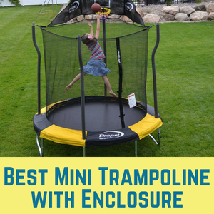 best mini trampolines with enclosure